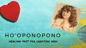Ho'oponopono- Healing past for Creating New