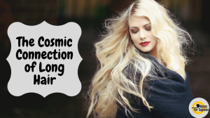 The Cosmic Connection of Long Hair