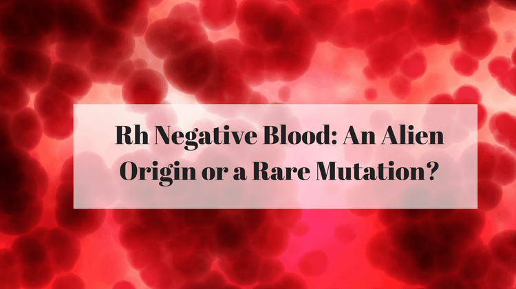 Rh Negative Blood: An Alien Origin or a Rare Mutation?