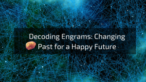 Decoding engrams: Changing past for a happy future