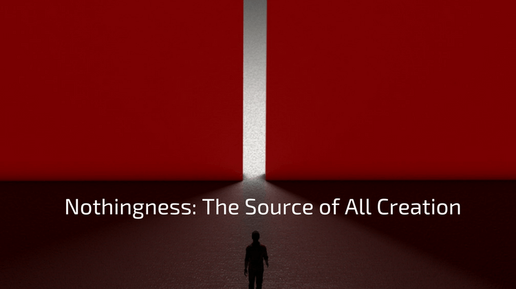 Nothingness: The Source of All Creation