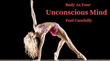 Body As Your Unconscious Mind: Feel Carefully